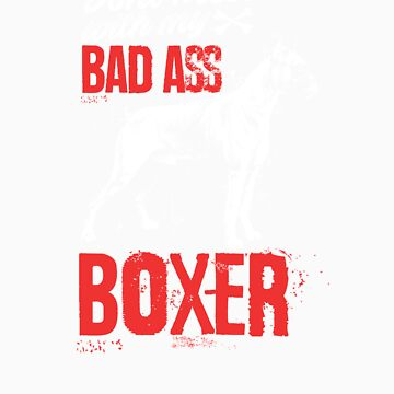 Dont mess with my badass boxer gift by LikeAPig