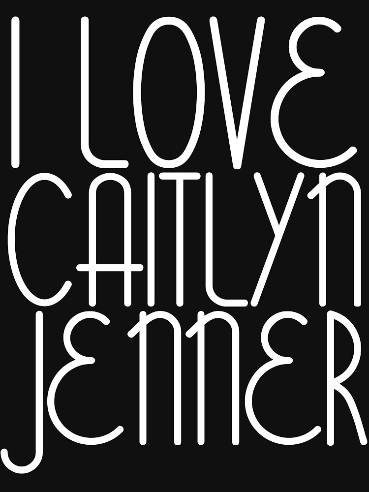 I LOVE CAITLYN JENNER [WHITE] by ZVCHWILLIAMS