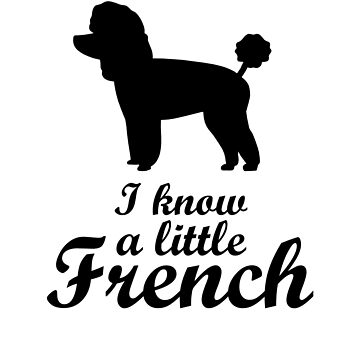 Poodle - I know a little French by goodtogotees