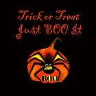 Trick or Treat Just Boo It by SpiritualBeing