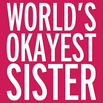World's Okayest Sister Funny Quote by quarantine81