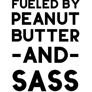Fueled By Peanut Butter And Sass by dreamhustle