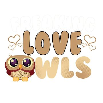 Funny Freaking Love Owls T-Shirt by mia1949