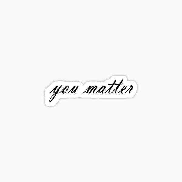 You Matter Sticker