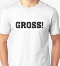 gross! Unisex T-Shirt