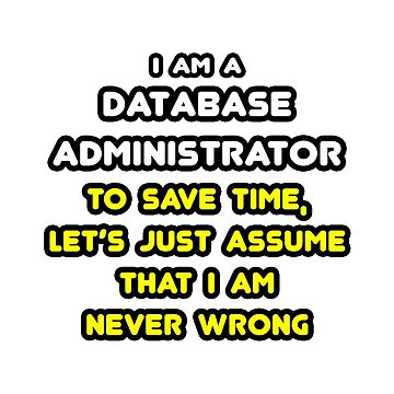 I Am A Database Administrator, Assume I'm Never Wrong - Funny DBA Shirts and Gifts by TKUP22