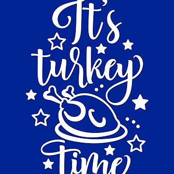 It's Turkey Time Funny Thanksgiving Day  by IvonDesign