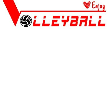 To ENJOY Volleyball - Best Volleyball Player by shirt-world