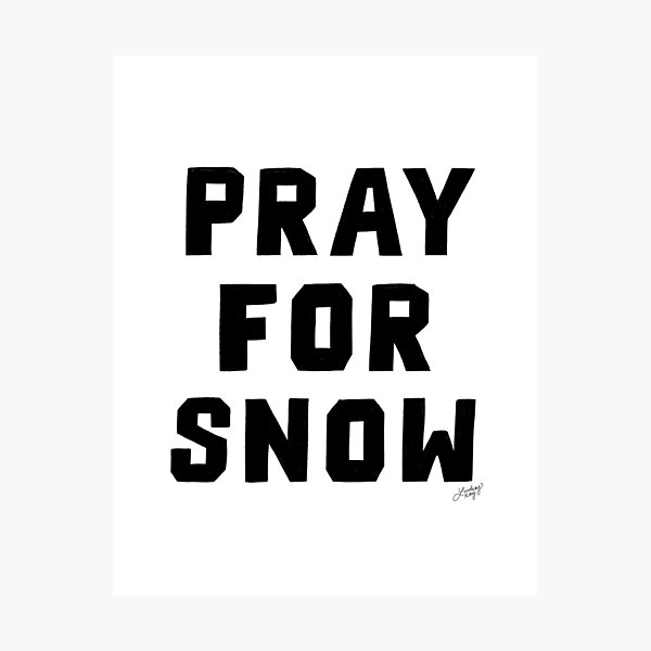 Pray For Snow Photographic Print
