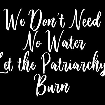 Let the Patriarchy Burn by elishamarie28