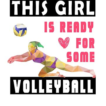 This Girl Is Ready Love Volleyball by shirt-world