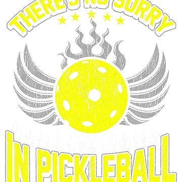 There Is No Sorry In Pickleball by frittata