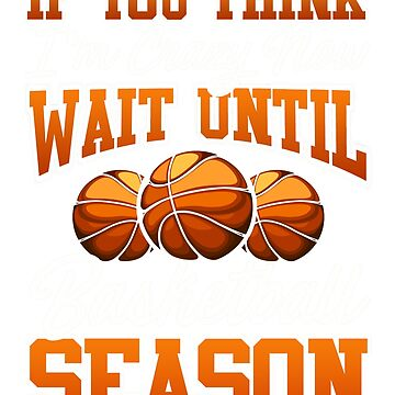 Think I'm Crazy Now?  Basketball Season by frittata