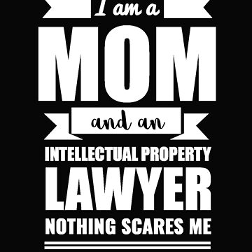 Mom Intellectual Property Lawyer Nothing Scares me Mama Mother's Day Graduation by losttribe