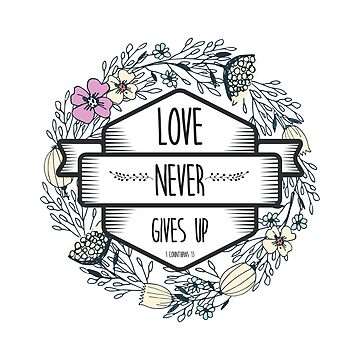 Christian Quote - Love never gives up by ChristianStore