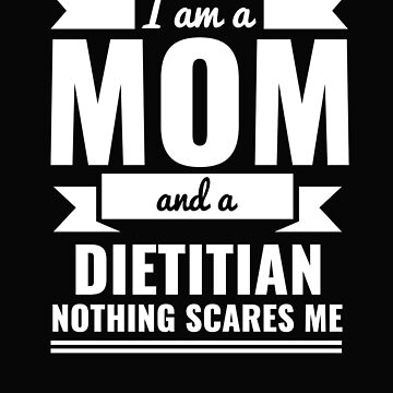 Mom Dietitian Nothing Scares me Mama Mother's Day Graduation by losttribe