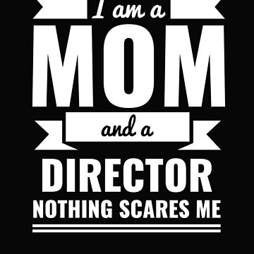 Mom Director Nothing Scares me Mama Mother's Day Graduation by losttribe