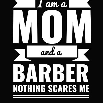 Mom Barber Nothing Scares me Mama Mother's Day Graduation by losttribe