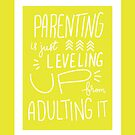 Parenting  is just Leveling up from Adulting by Ilze Lucero