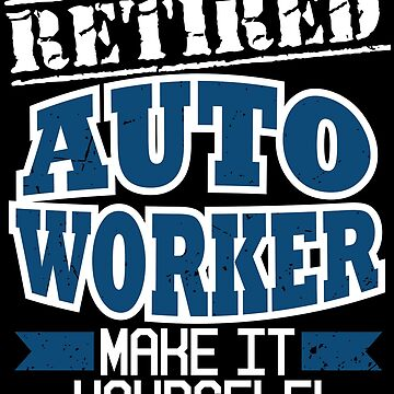 Funny Retired Auto Worker Retirement Party Gift by kh123856