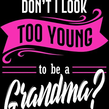 Funny Grandma Too Young Grandmother Gigi Nana Gift by kh123856