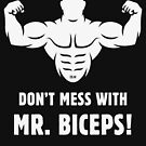 Don't Mess With Mr. Biceps! (Bodybulding / Funny / Black) by MrFaulbaum