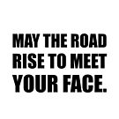 May Road Rise To Meet Face Funny by TheBestStore