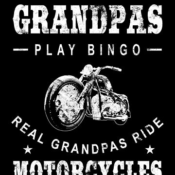 Some Grandpas Play Bingo Real Grandpas Ride Motorcycles - Cool Motorcycle Graphic by DennBa