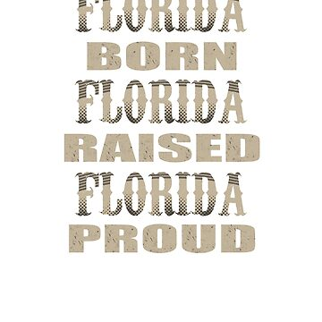 Florida Born Raised and Proud T-Shirt by mia1949