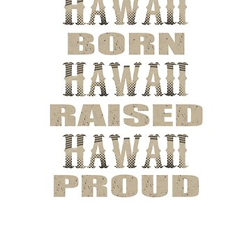 Hawaii Born Raised and Proud T-Shirt by mia1949