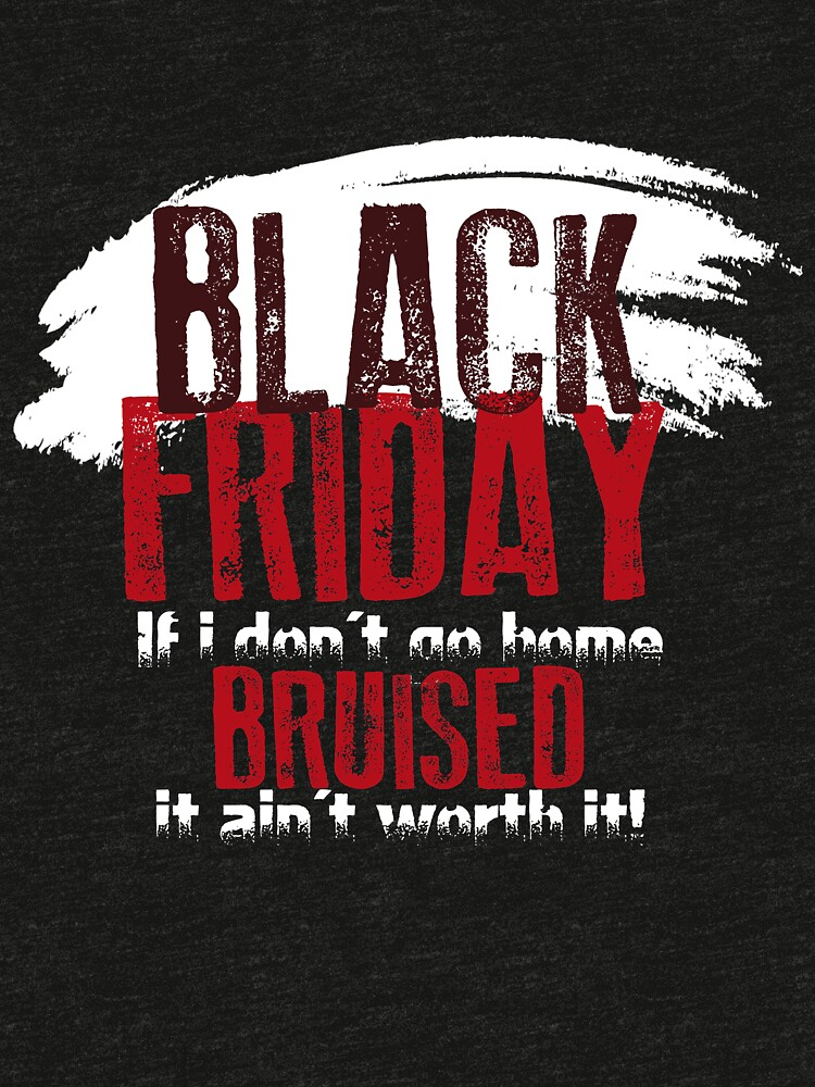 Black Friday - Not Bruised - Ain t Worth It - Shopping Shirt by bkfdesigns 25009ec298a8f