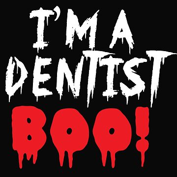 I'm a DENTIST BOO! (Halloween costume for dentists) by jazzydevil