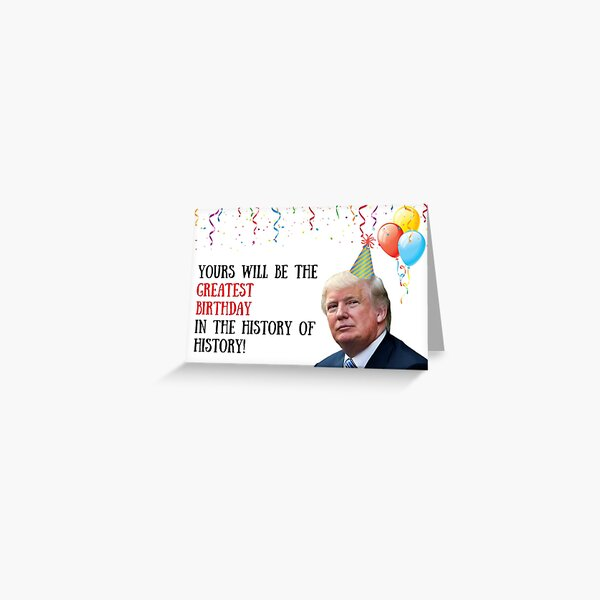 Trump Greatest Birthday card, meme greeting cards Greeting Card