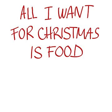 All I Want For Christmas Is Food by monclus