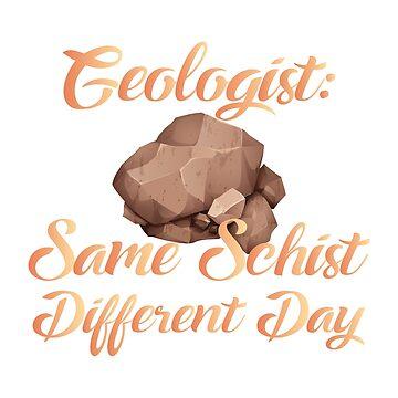 Geologist - Same Schist - Different Day by DaveM7054