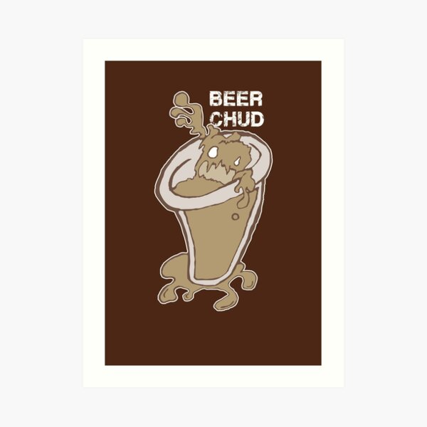 Beer C.H.U.D. Art Print