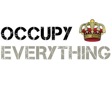 OCCUPY EVERYTHING by kailukask