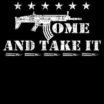 Come And Take It Military Rifle Patriotic Veteran by BUBLTEES