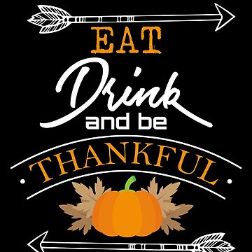 Eat Drink and Be Thankful Thanksgiving Fall by BUBLTEES