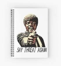 SAY THREAT AGAIN Spiral Notebook