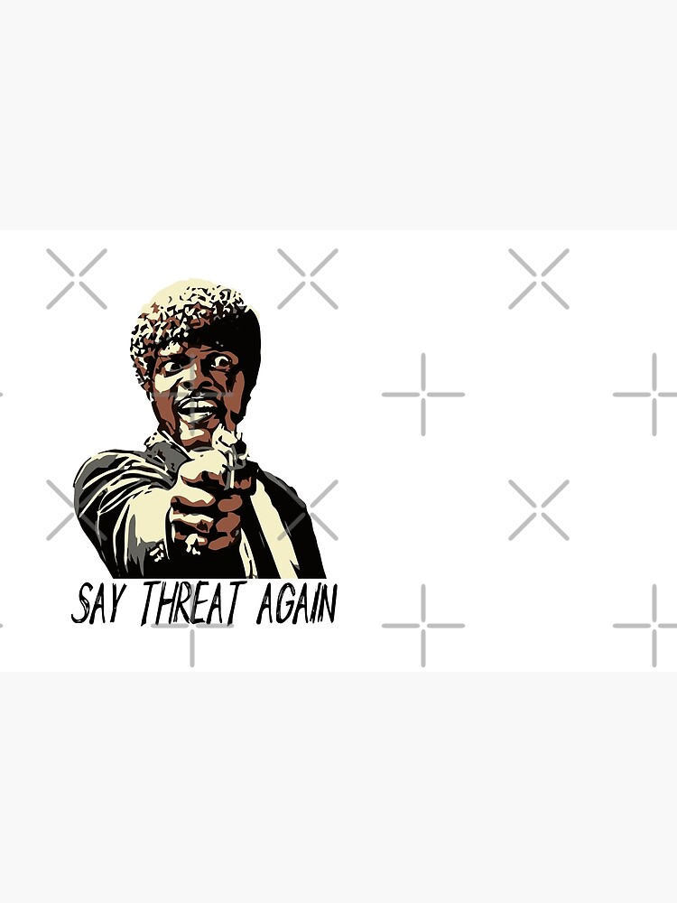 SAY THREAT AGAIN by grantsewell