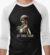 SAY THREAT AGAIN Men's Baseball ¾ T-Shirt