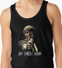 SAY THREAT AGAIN Tank Top