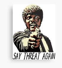 SAY THREAT AGAIN Metal Print