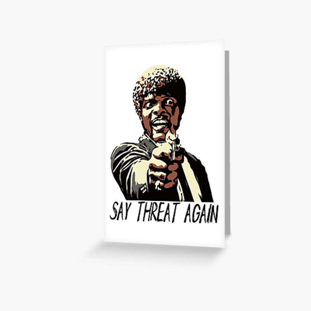 SAY THREAT AGAIN Greeting Card
