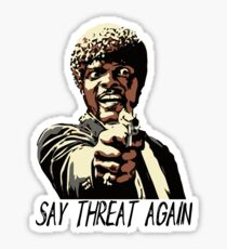 SAY THREAT AGAIN Sticker