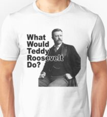 What Would Theodore Roosevelt Do? Slim Fit T-Shirt