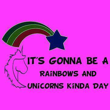 Its Gonna Be A Rainbows And Unicorns Kinda Day1 by KaylinArt