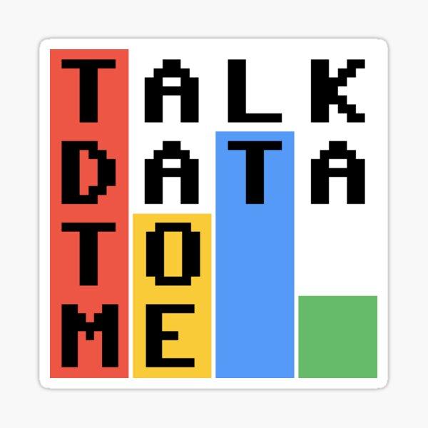 Talk Data To Me Sticker