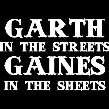 Garth in the Streets Gaines in the Sheets by geekingoutfitte